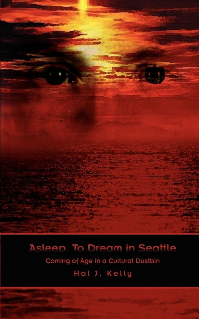 Asleep, to Dream in Seattle: Coming of Age in a Cultural Dustbin als Taschenbuch