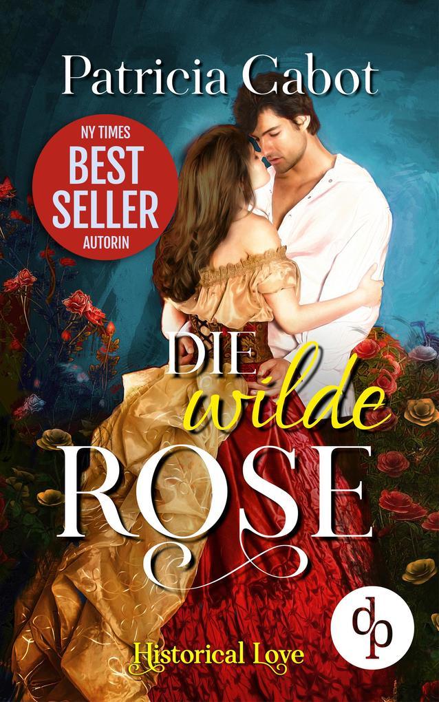 Die wilde Rose (Historisch, Liebe) als eBook epub