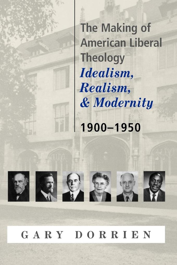 The Making of American Liberal Theology: Idealism, Realism, and Modernity 1900-1950 als Taschenbuch