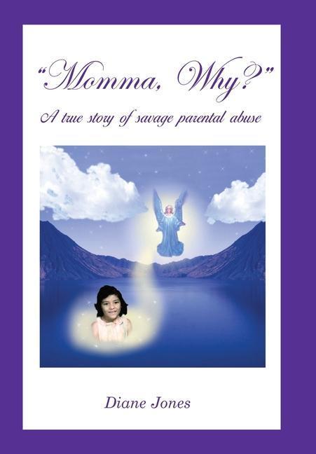 Momma, Why?: A true story of savage parental abuse als Buch (gebunden)