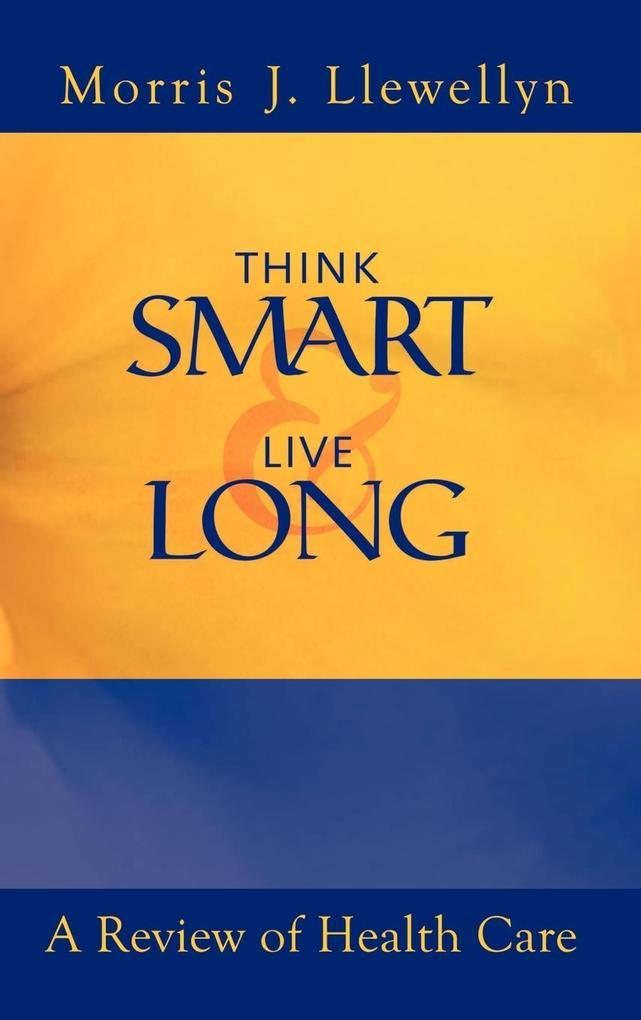 Think Smart and Live Long als Buch (gebunden)