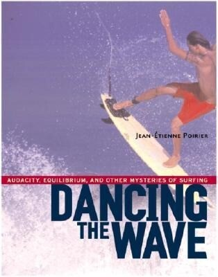 Dancing the Wave: Audacity, Equilibrium, and Other Mysteries of Surfing als Taschenbuch