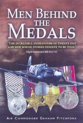Men Behind the Medals: The Incredible Endeavours of Twenty One Aircrew Whose Stories Deserve to Be Told als Taschenbuch