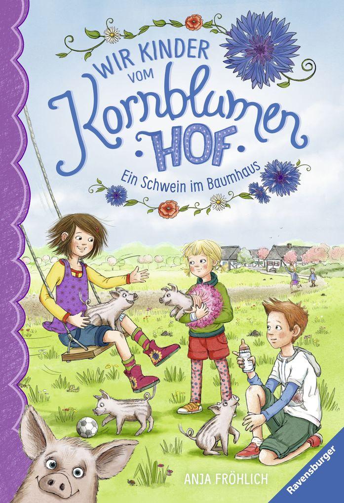 Wir Kinder vom Kornblumenhof, Band 1: Ein Schwein im Baumhaus als Buch (gebunden)