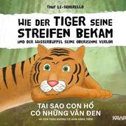 Wie der Tiger seine Streifen bekam/Tai sao con ho có nhung van den - Zweisprachiges Kinderbuch Deutsch Vietnamesisch: Und der Wasserbüffel ... và con trâu ...