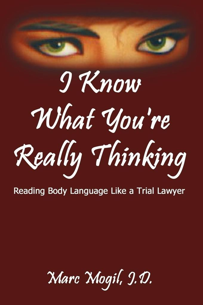 I Know What You're Really Thinking: Reading Body Language Like a Trial Lawyer als Taschenbuch