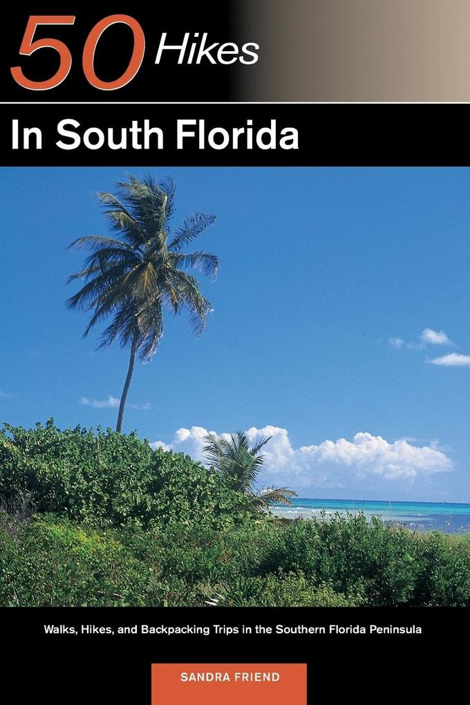 Explorer's Guide 50 Hikes in South Florida: Walks, Hikes, and Backpacking Trips in the Southern Florida Peninsula als Taschenbuch