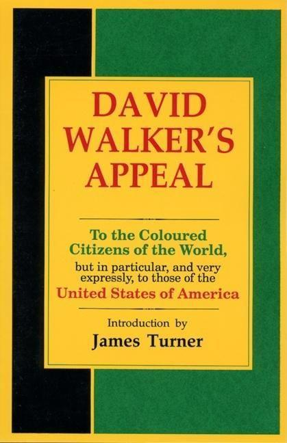 David Walker's Appeal, in Four Articles, Together with a Preamble, to the Coloured Citizens of the World, But in Particular, and Very Expressly, to Th als Taschenbuch