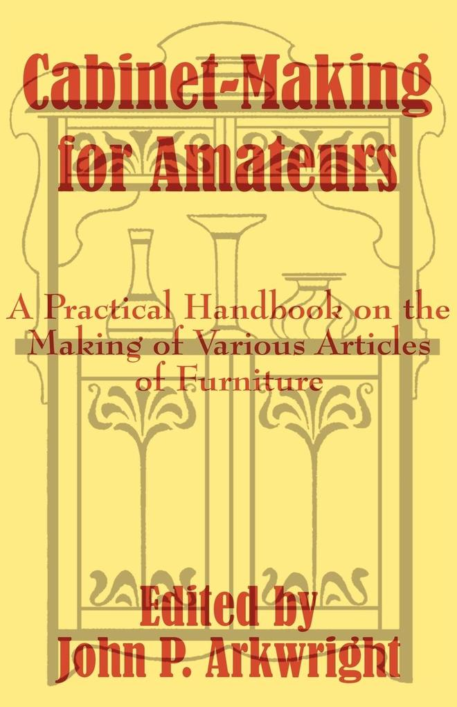 Cabinet-Making for Amateurs: A Practical Handbook on the Making of Various Articles of Furniture als Taschenbuch