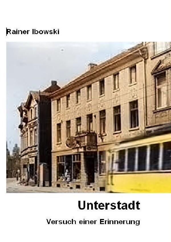 Unterstadt -- Versuch einer Erinnerung als Buch (kartoniert)