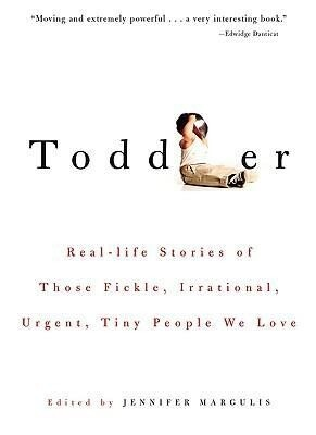 Toddler: Real-Life Stories of Those Fickle, Irrational, Urgent, Tiny People We Love als Taschenbuch