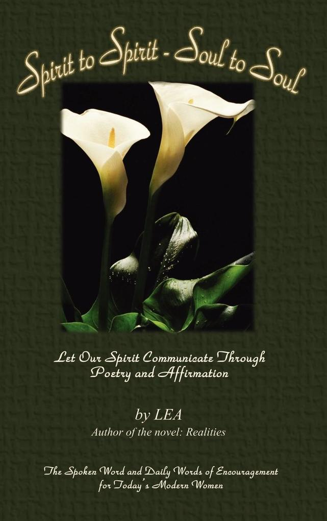 Spirit to Spirit - Soul to Soul: Let Our Spirit Communicate Through Poetry and Affirmation als Buch (gebunden)