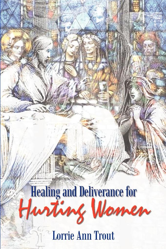 Healing and Deliverance for Hurting Women als Taschenbuch