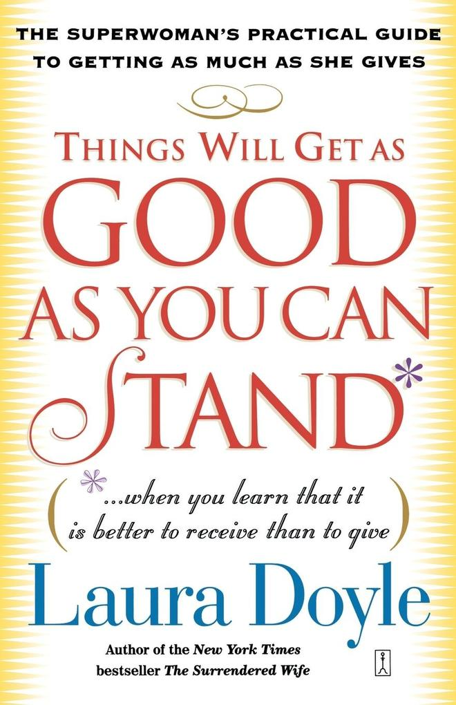 Things Will Get as Good as You Can Stand: (When You Learn That It Is Better to Receive Than to Give): The Superwoman's Practical Guide to Getting as M als Taschenbuch