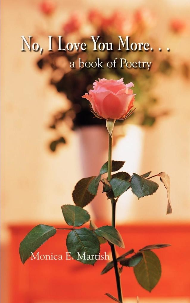 No, I Love You More. . .: a book of Poetry als Taschenbuch