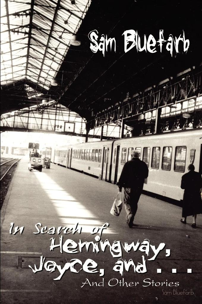 In Search of Hemingway, Joyce, and . . .: And Other Stories als Taschenbuch