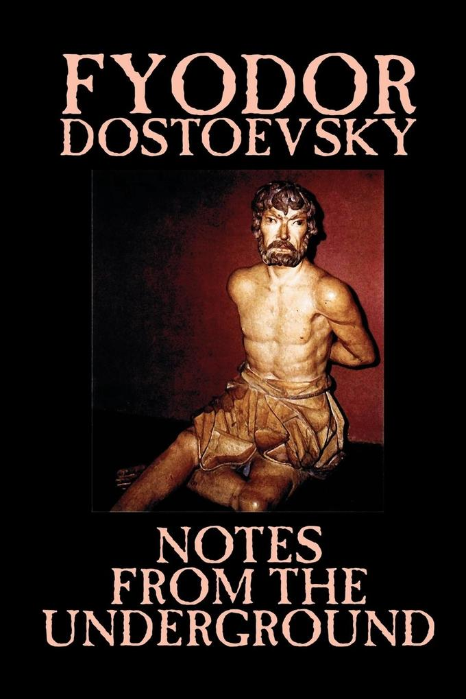 Notes from the Underground by Fyodor Mikhailovich Dostoevsky, Fiction, Classics, Literary als Taschenbuch