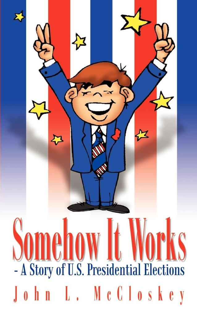 Somehow It Works: - A Story of U.S. Presidential Elections als Taschenbuch