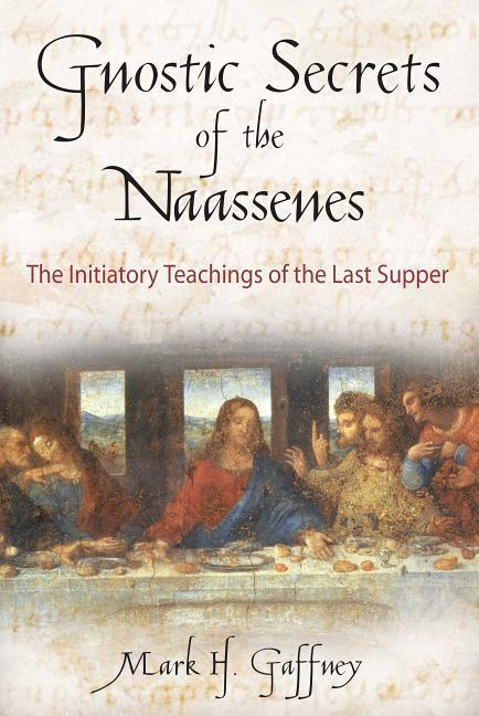 The Gnostic Secrets of the Naassenes: The Initiatory Teachings of the Last Supper als Taschenbuch