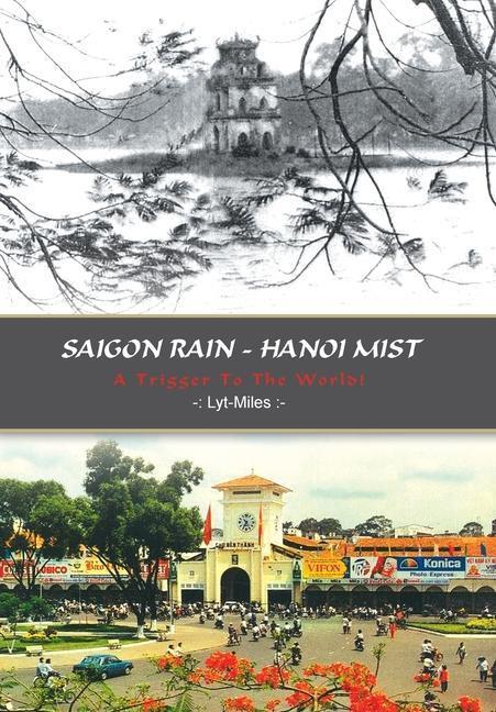 Saigon Rain - Hanoi Mist: A Trigger To The World! als Buch (gebunden)