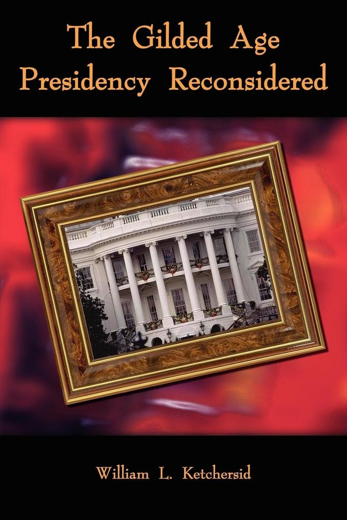 The Gilded Age Presidency Reconsidered als Taschenbuch