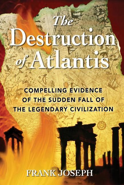 The Destruction of Atlantis: Compelling Evidence of the Sudden Fall of the Legendary Civilization als Taschenbuch