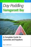 Day Paddling Narragansett Bay: A Complete Guide to the Alongshore Waters for Canoeists and Kayakers