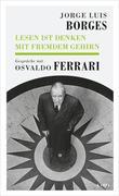 Jorge Luis Borges - Lesen ist Denken mit fremdem Gehirn