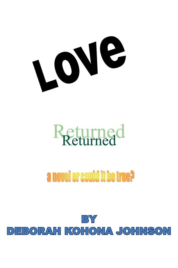 LOVE RETURNED, A NOVEL OR COULD IT BE TRUE? als Taschenbuch