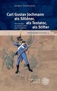 Carl Gustav Jochmann als Söldner, als Testator, als Stifter