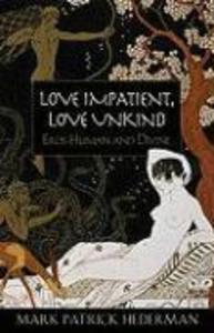 Love Impatient, Love Unkind: Eros Human and Divine als Taschenbuch