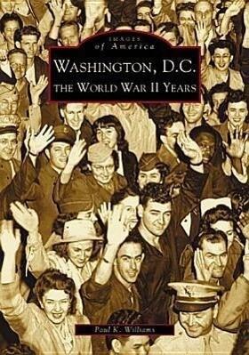 Washington D.C.:: The World War II Years als Taschenbuch