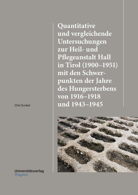 Quantitative und vergleichende Untersuchungen zur Heil-und Pflegeanstalt Hall in Tirol (1900'1951) mit den Schwerpunkten der Jahre des Hungersterbens von 1916'1918 und 1943'1945 als Buch (kartoniert)