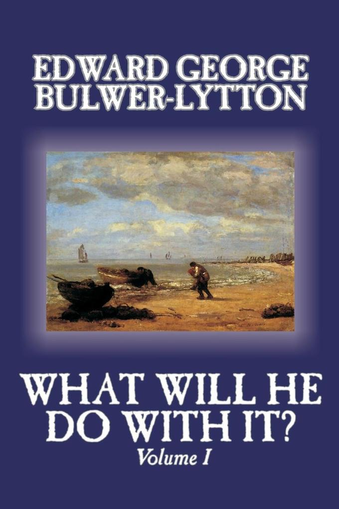 What Will He Do With It?, Volume I of II by Edward George Bulwer-Lytton, Fiction, Literary als Taschenbuch