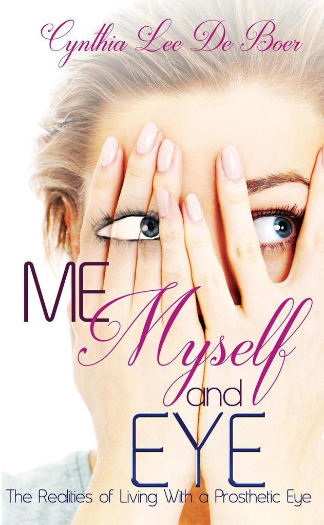 Me, Myself and Eye, The Realities of Living With A Prosthetic Eye als eBook epub