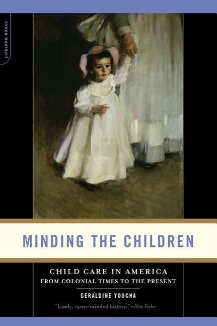 Minding the Children: Child Care in America from Colonial Times to the Present als Taschenbuch