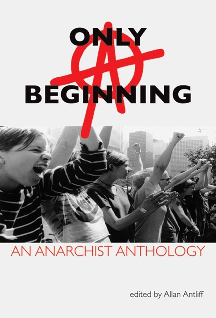 Only a Beginning: An Anarchist Anthology als Taschenbuch
