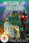 Witchin' Up the Dead: Magic and Mayhem Universe (Magick and Chaos, #7)