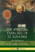 The Spiritual Exercises of St. Ignatius