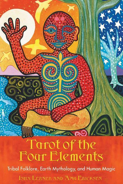 Tarot of the Four Elements: Tribal Folklore, Earth Mythology, and Human Magic als Taschenbuch