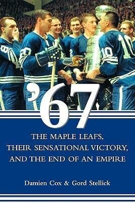 '67: The Maple Leafs, Their Sensational Victory, and the End of an Empire als Buch (gebunden)