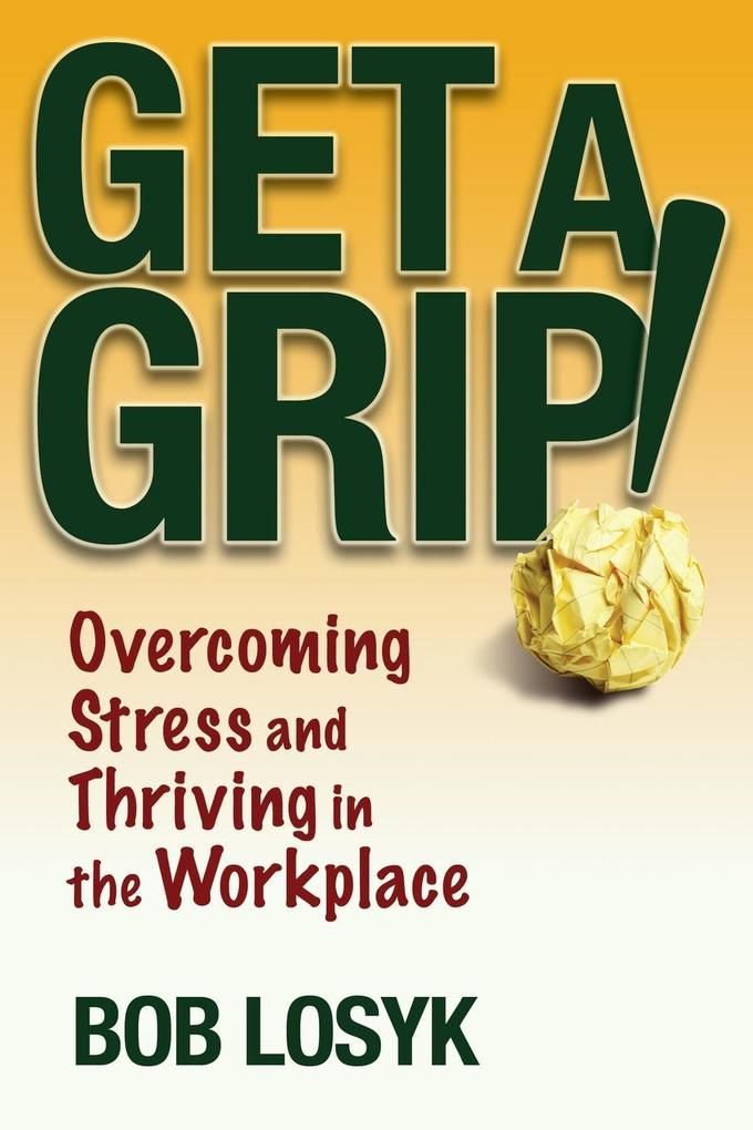 Get a Grip!: Overcoming Stress and Thriving in the Workplace als Taschenbuch