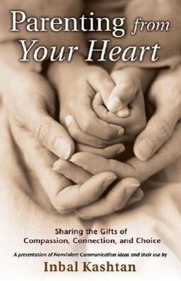 Parenting from Your Heart: Sharing the Gifts of Compassion, Connection, and Choice als Taschenbuch
