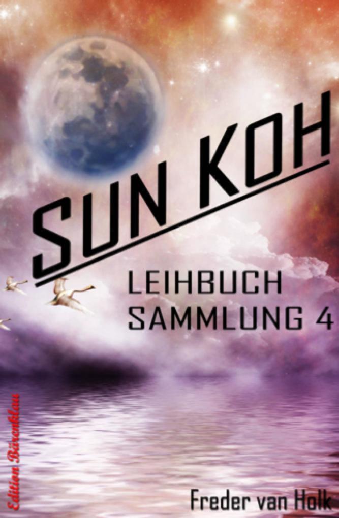 Sun Koh Leihbuchsammlung 4 als eBook epub