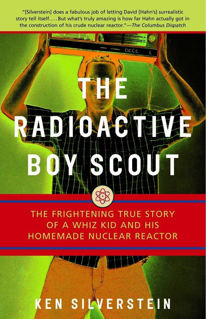 The Radioactive Boy Scout: The Frightening True Story of a Whiz Kid and His Homemade Nuclear Reactor als Taschenbuch