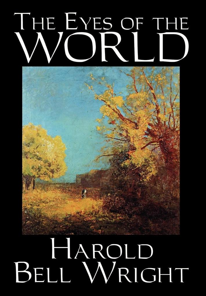The Eyes of the World by Harold Bell Wright, Fiction, Literary, Classics, Action & Adventure als Buch (gebunden)