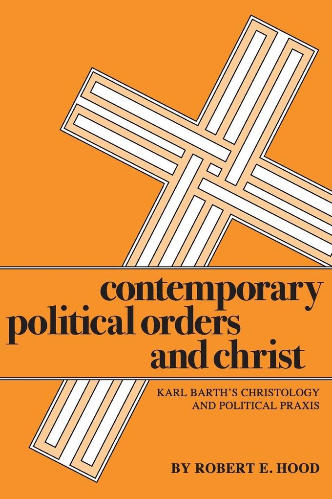Contemporary Political Orders and Christ: Karl Barth's Christology and Political Praxis als Taschenbuch