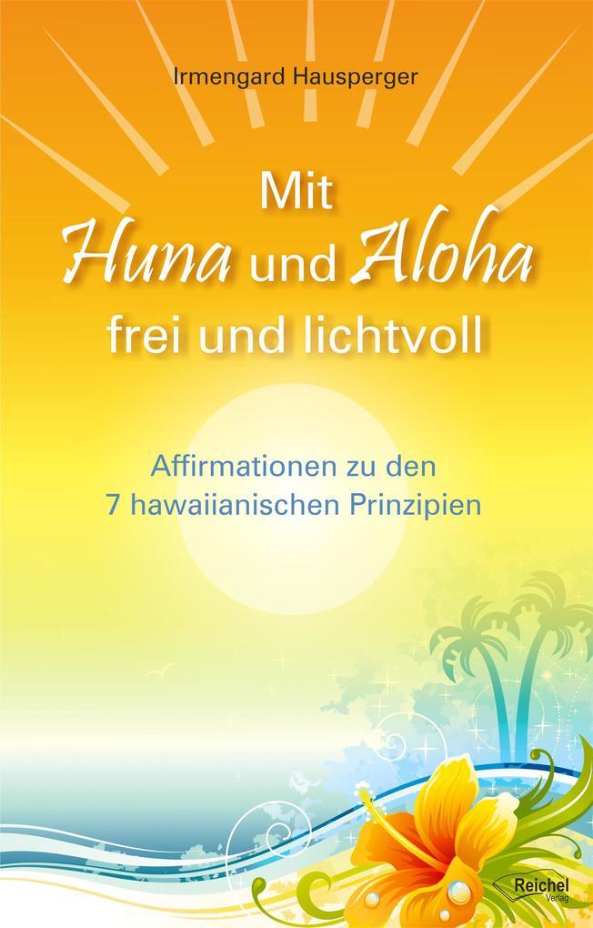 Mit Huna und Aloha frei und lichtvoll als eBook epub