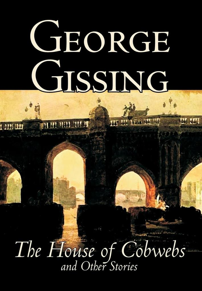 The House of Cobwebs and Other Stories by George Gissing, Fiction, Literary, Classics, Short Stories als Buch (gebunden)