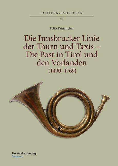 Die Innsbrucker Linie der Thurn und Taxis - Die Post in Tirol und den Vorlanden (1490-1769) als Buch (gebunden)